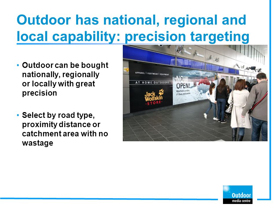 Outdoor has national, regional and local capability: precision targeting