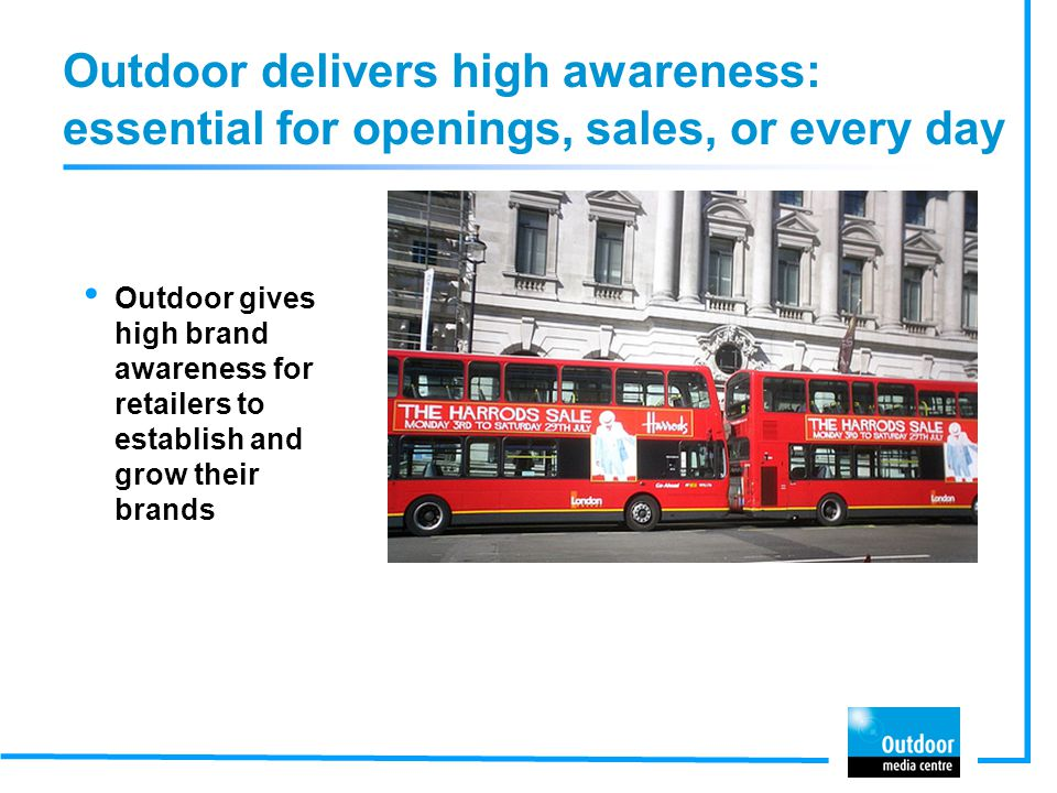 Outdoor delivers high awareness: essential for openings, sales, or every day