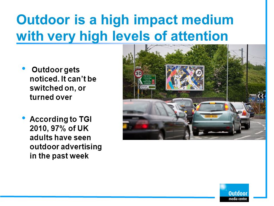 Outdoor is a high impact medium with very high levels of attention