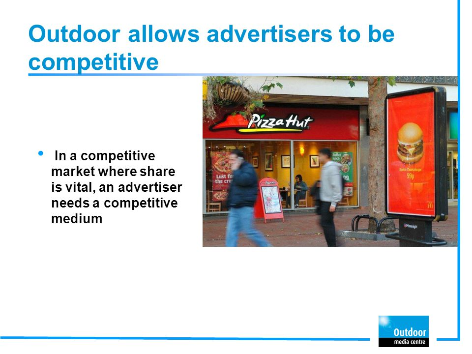 Outdoor allows advertisers to be competitive