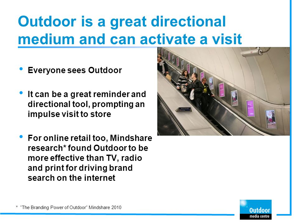 Outdoor is a great directional medium and can activate a visit