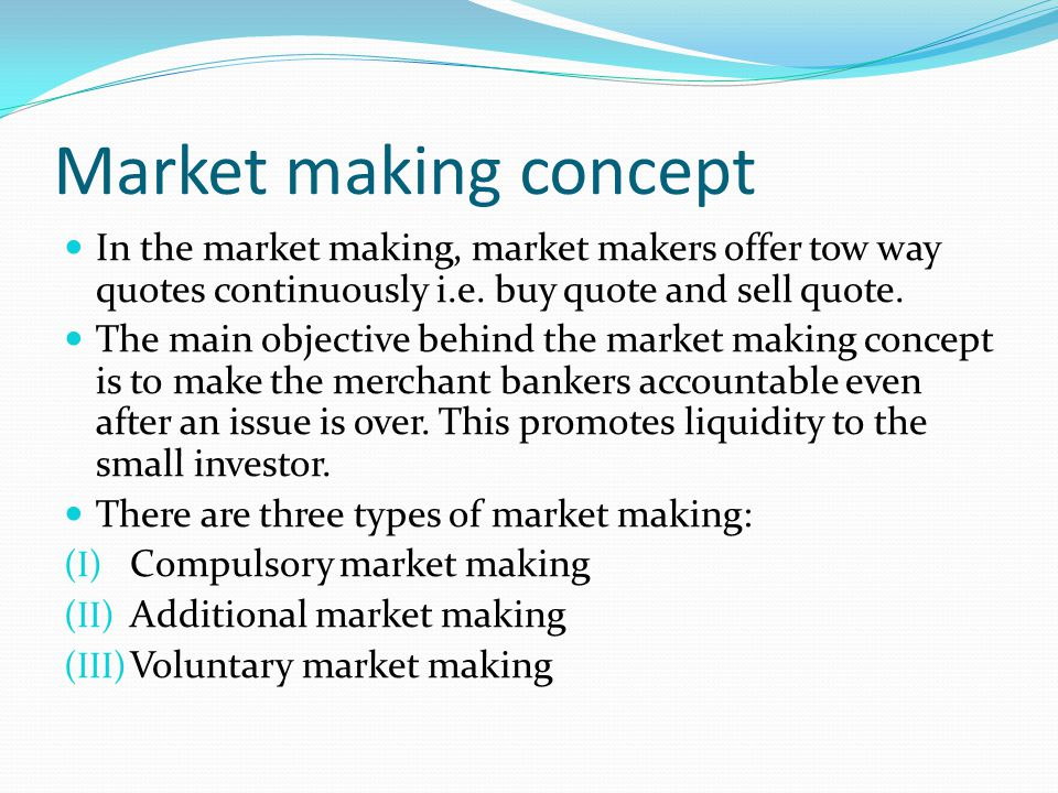 Market making concept In the market making, market makers offer tow way quotes continuously i.e. buy quote and sell quote.