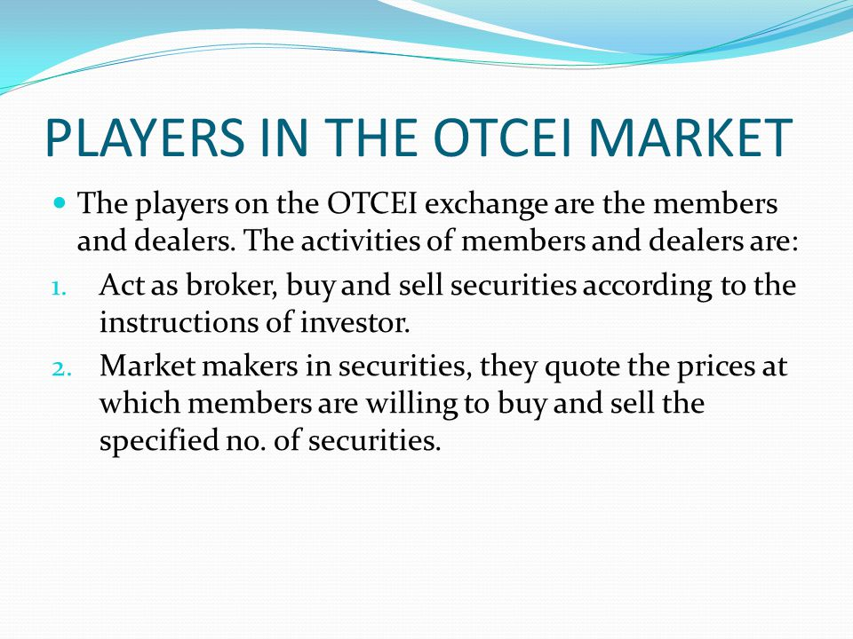 PLAYERS IN THE OTCEI MARKET