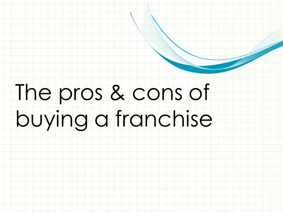 The pros & cons of buying a franchise
