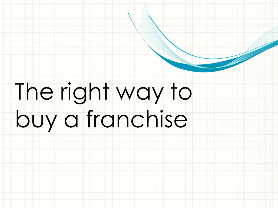 The right way to buy a franchise