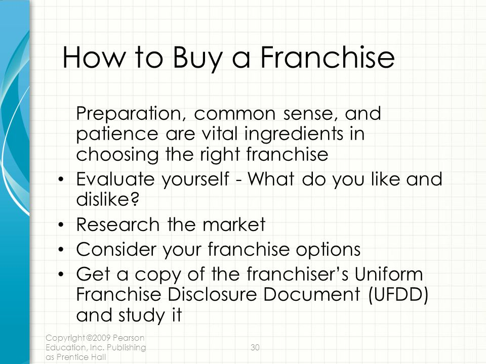 How to Buy a Franchise Preparation, common sense, and patience are vital ingredients in choosing the right franchise.