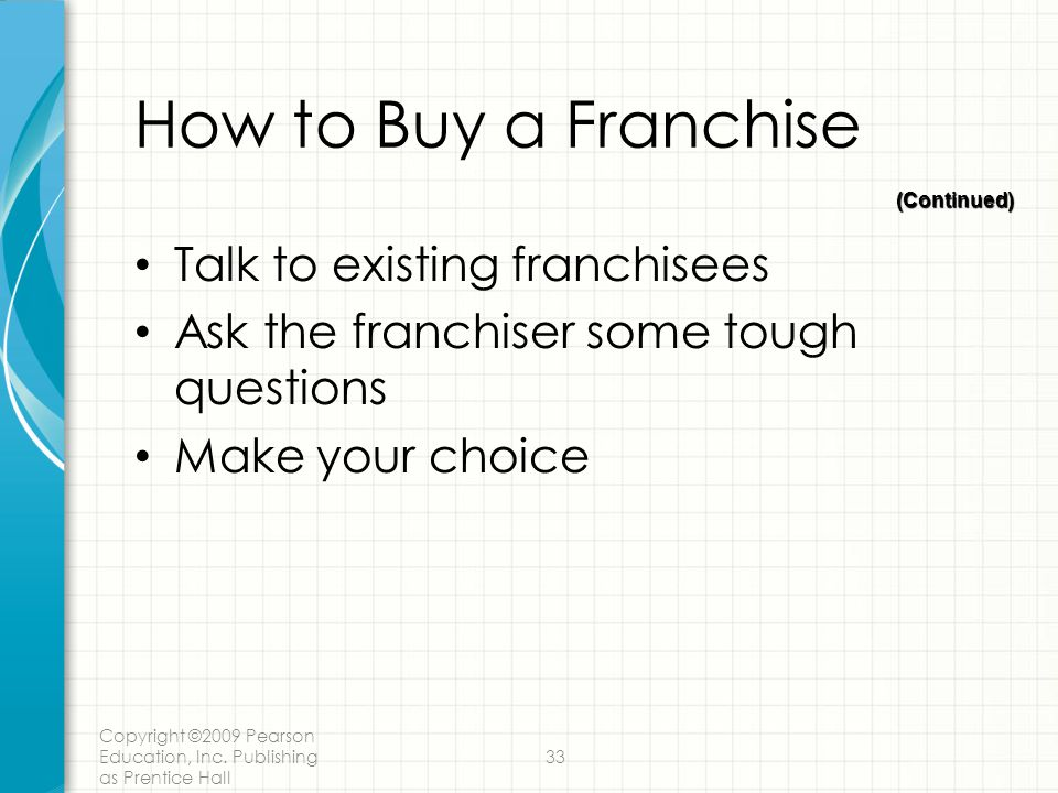 How to Buy a Franchise Talk to existing franchisees