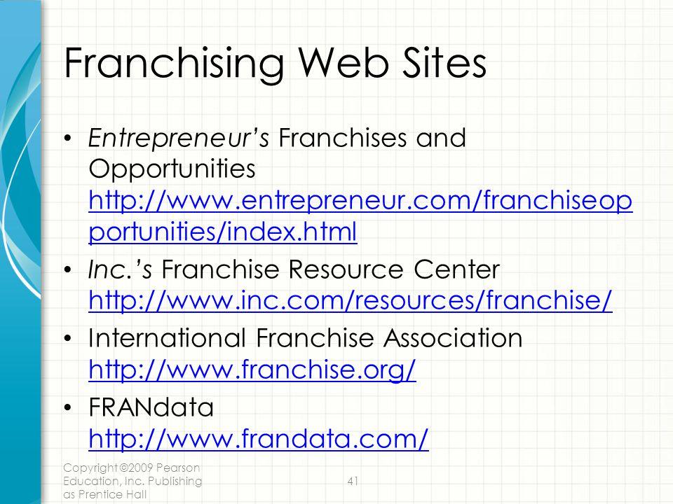 Franchising Web Sites Entrepreneur's Franchises and Opportunities http://www.entrepreneur.com/franchiseopportunities/index.html.