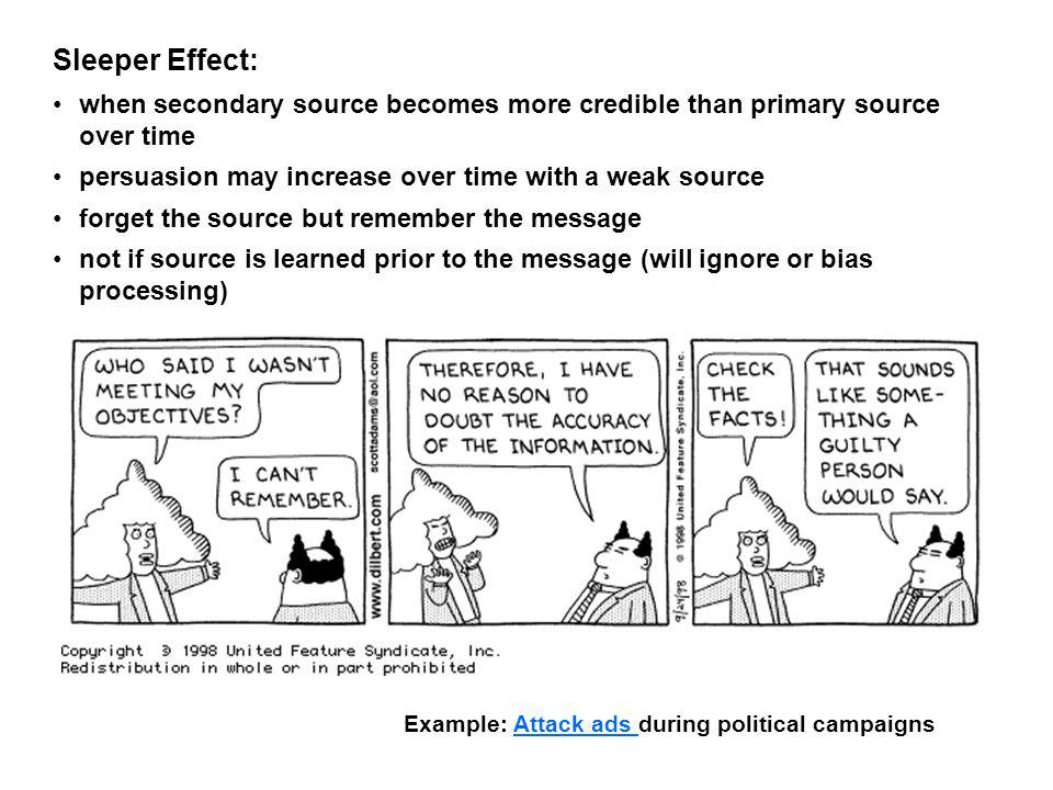 Sleeper Effect: when secondary source becomes more credible than primary source over time. persuasion may increase over time with a weak source.