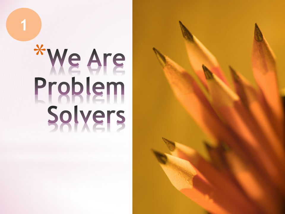 1 We Are Problem Solvers