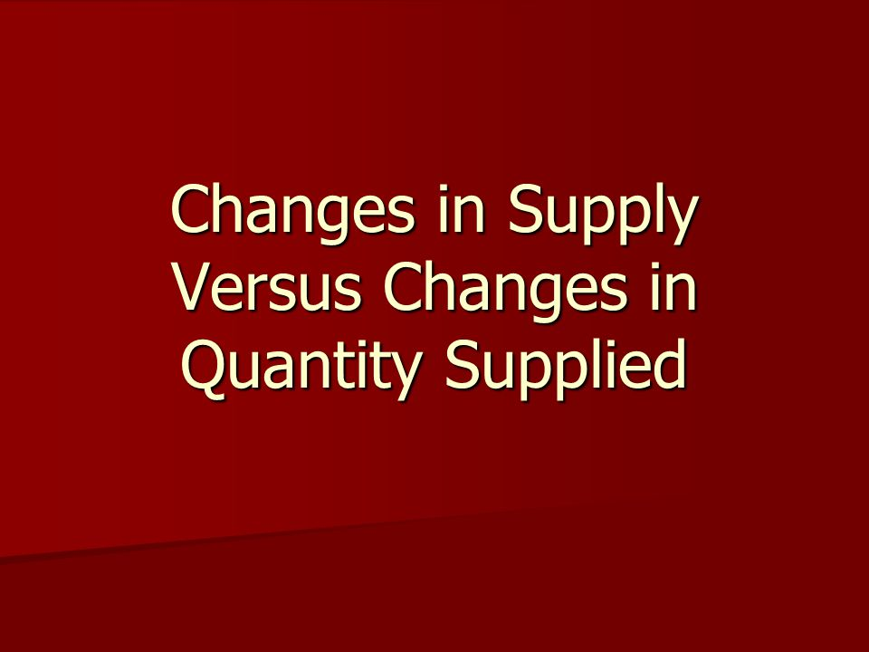 Changes in Supply Versus Changes in Quantity Supplied