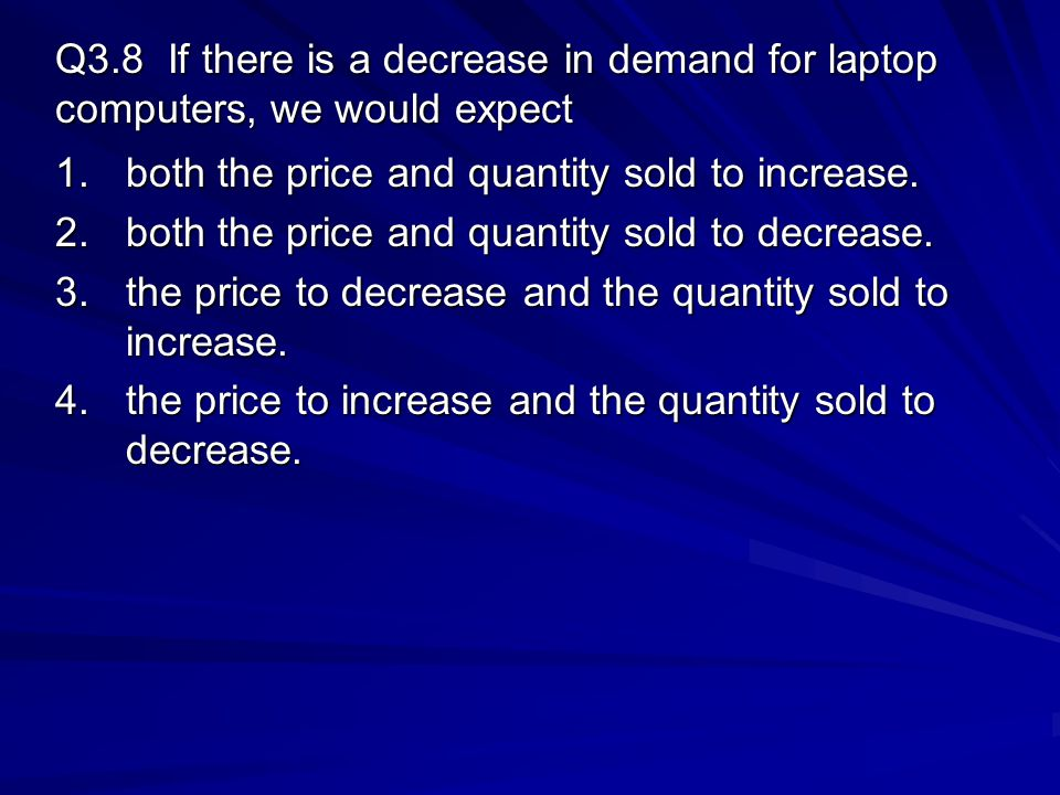 Q3.8 If there is a decrease in demand for laptop computers, we would expect