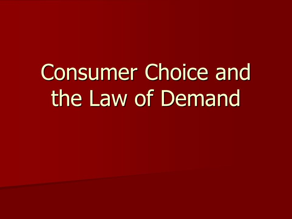 Consumer Choice and the Law of Demand