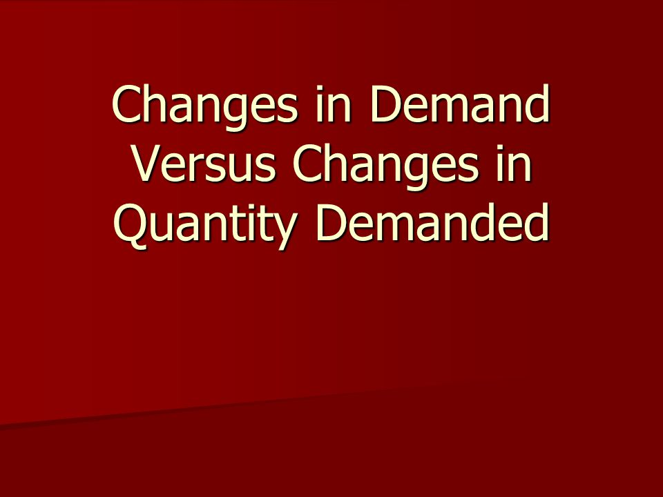 Changes in Demand Versus Changes in Quantity Demanded