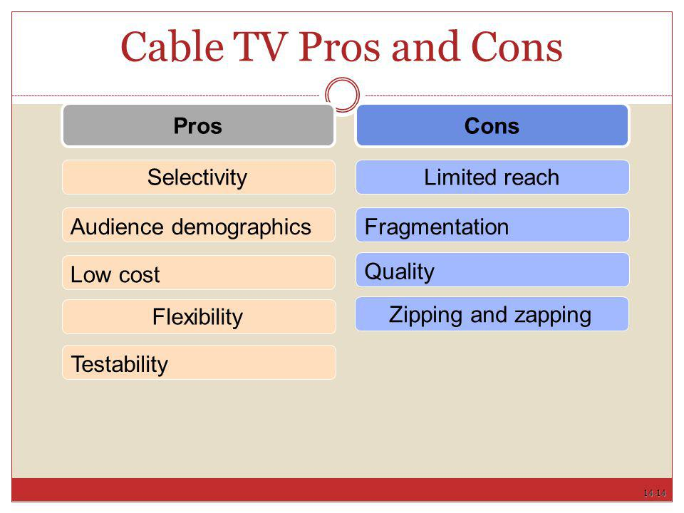 Cable TV Pros and Cons Pros Cons Selectivity Limited reach
