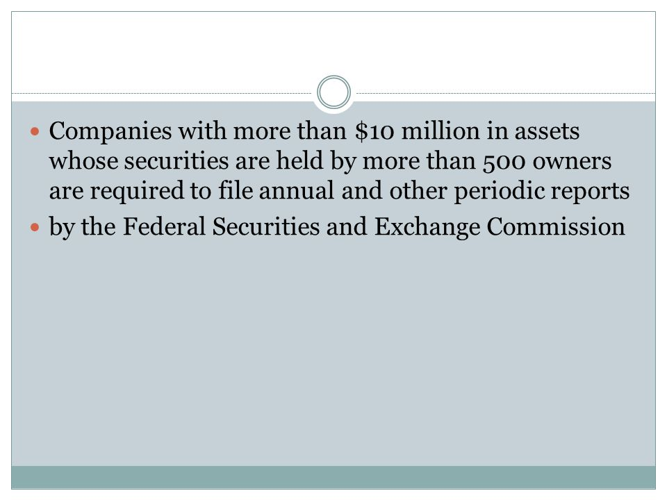 Companies with more than $10 million in assets whose securities are held by more than 500 owners are required to file annual and other periodic reports