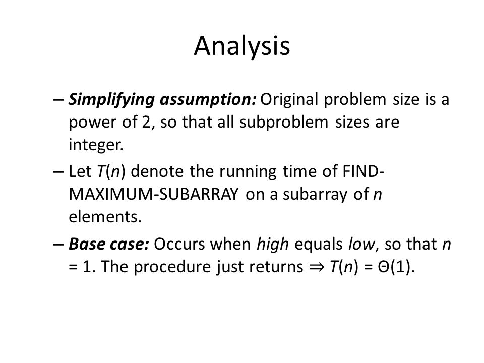 Analysis Simplifying assumption: Original problem size is a power of 2, so that all subproblem sizes are integer.