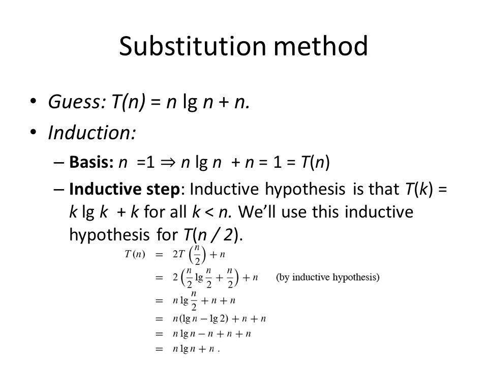 Substitution method Guess: T(n) = n lg n + n. Induction: