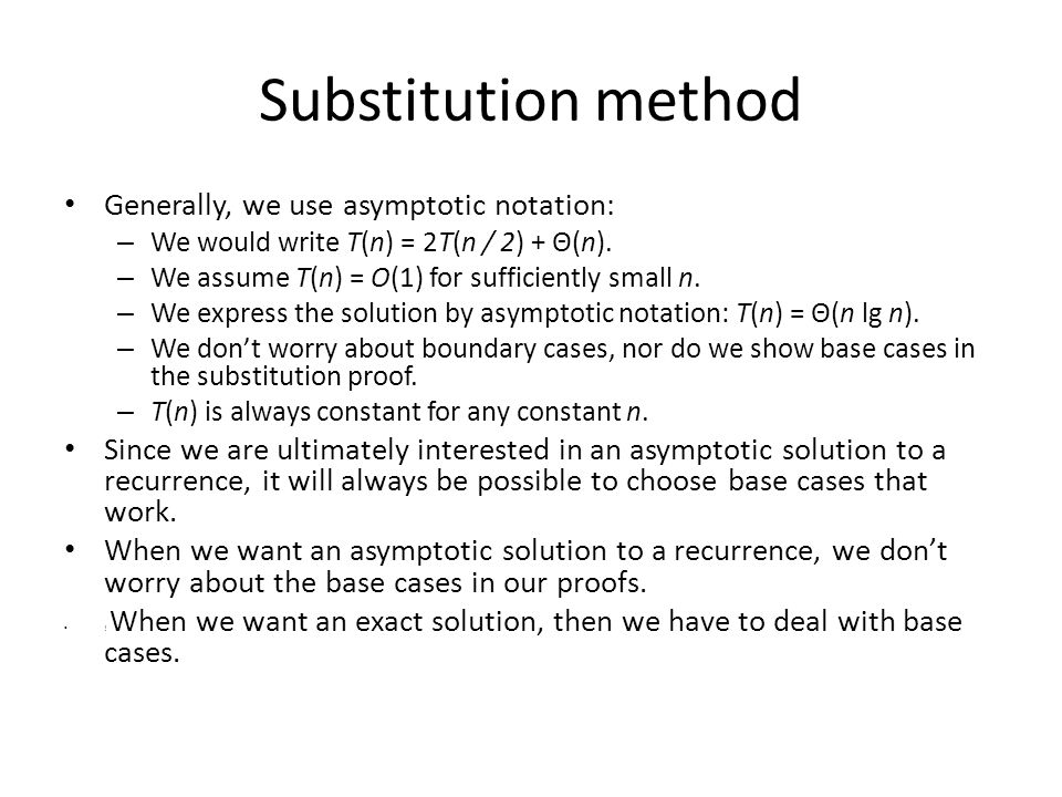 Substitution method Generally, we use asymptotic notation: