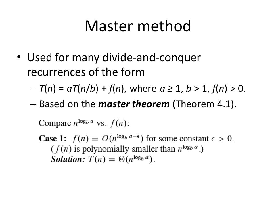 Master method Used for many divide-and-conquer recurrences of the form