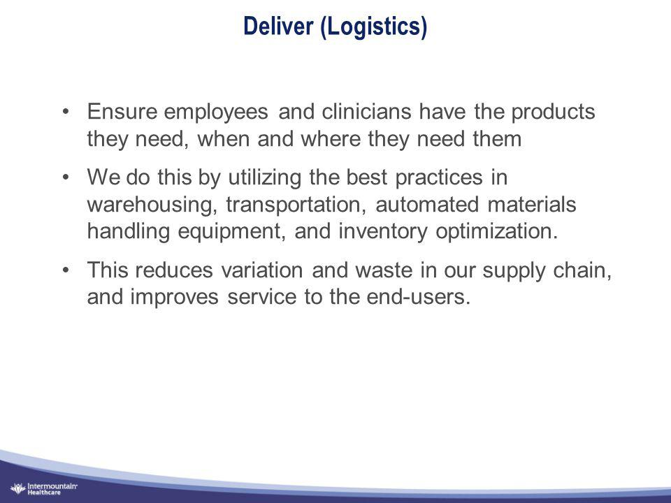 Deliver (Logistics) Ensure employees and clinicians have the products they need, when and where they need them.