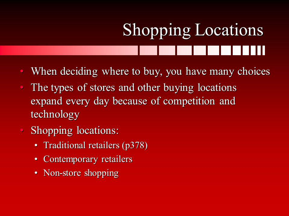 Shopping Locations When deciding where to buy, you have many choices