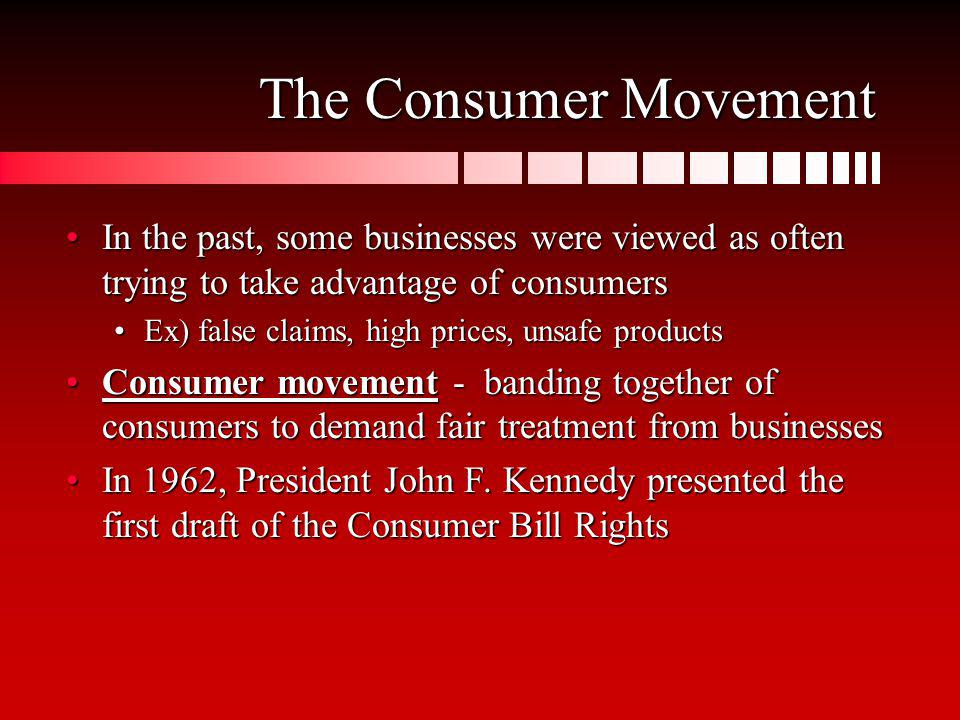 The Consumer Movement In the past, some businesses were viewed as often trying to take advantage of consumers.