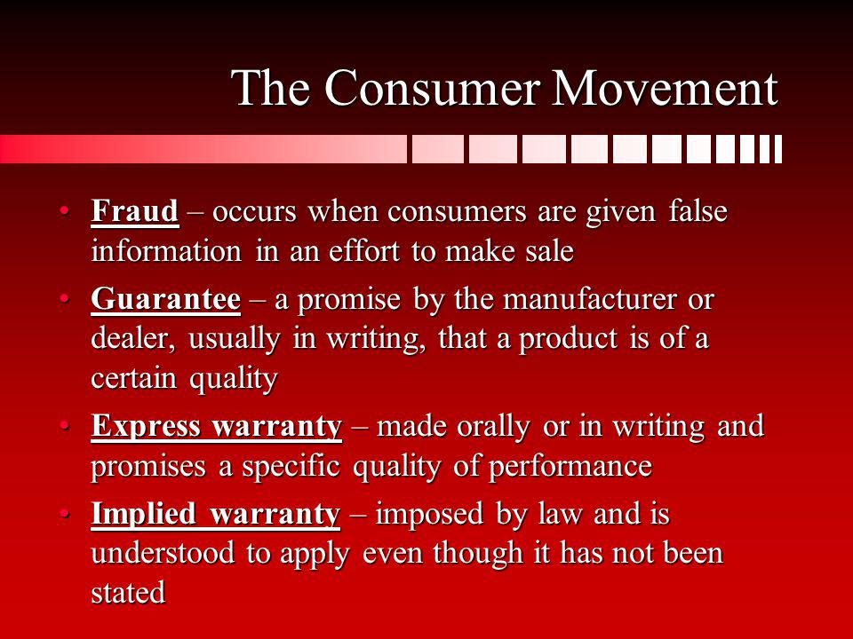 The Consumer Movement Fraud – occurs when consumers are given false information in an effort to make sale.