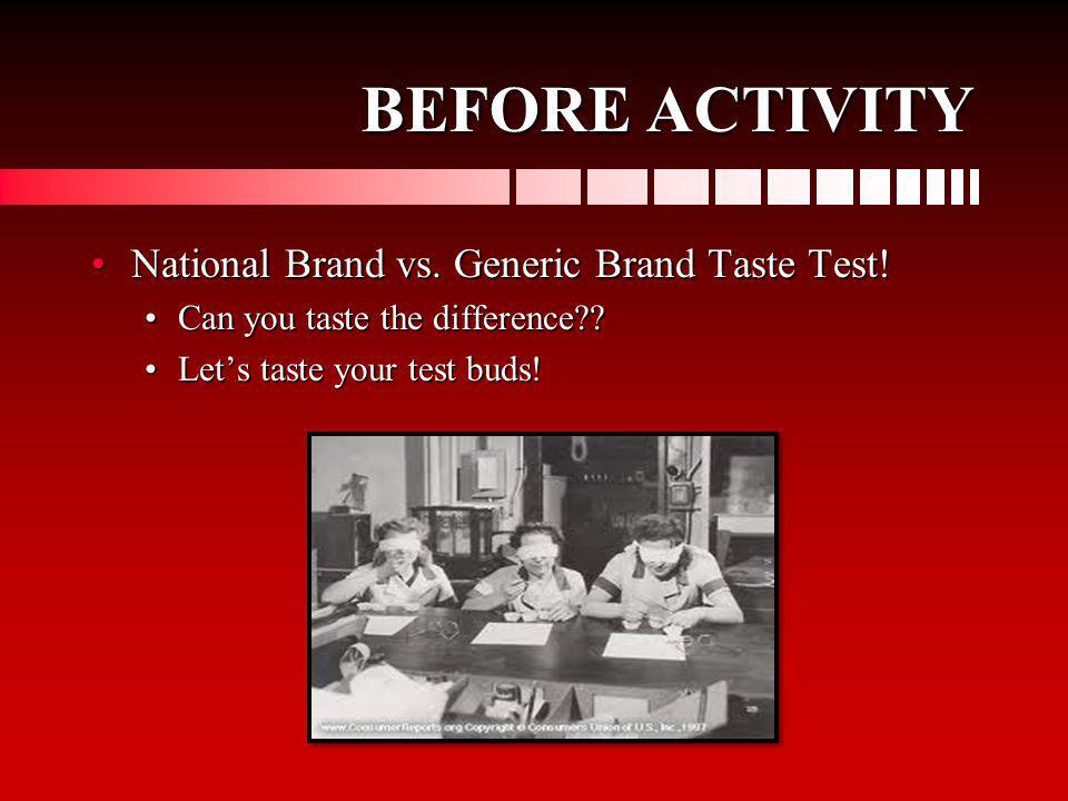BEFORE ACTIVITY National Brand vs. Generic Brand Taste Test!