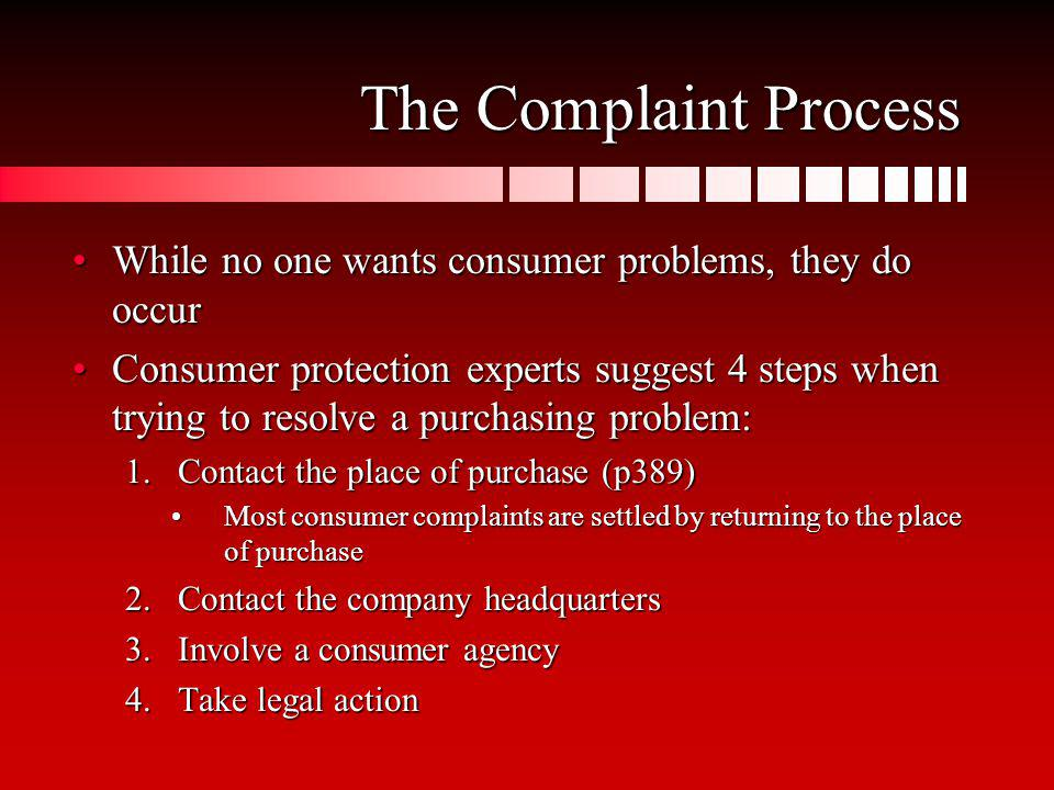 The Complaint Process While no one wants consumer problems, they do occur.