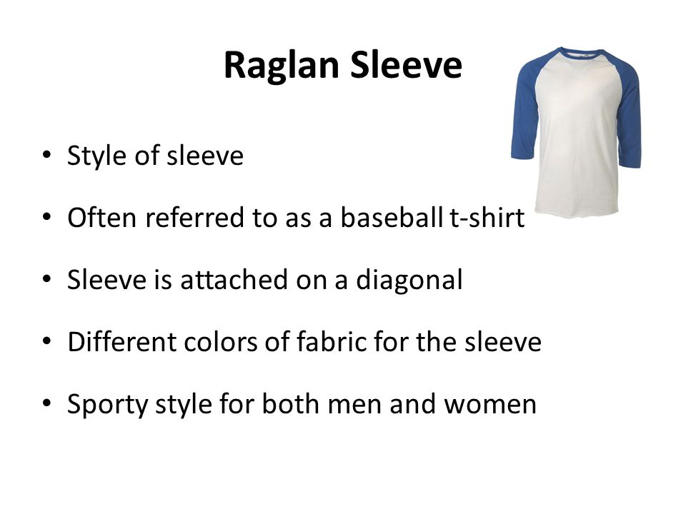Raglan Sleeve Style of sleeve Often referred to as a baseball t-shirt