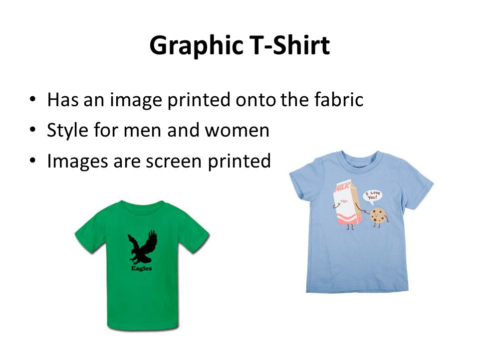 Graphic T-Shirt Has an image printed onto the fabric