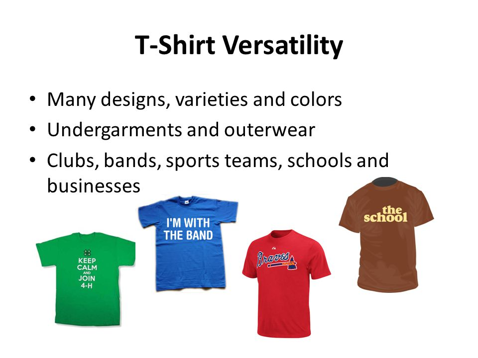 T-Shirt Versatility Many designs, varieties and colors