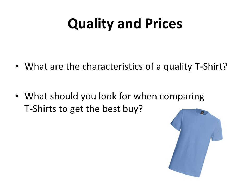 Quality and Prices What are the characteristics of a quality T-Shirt