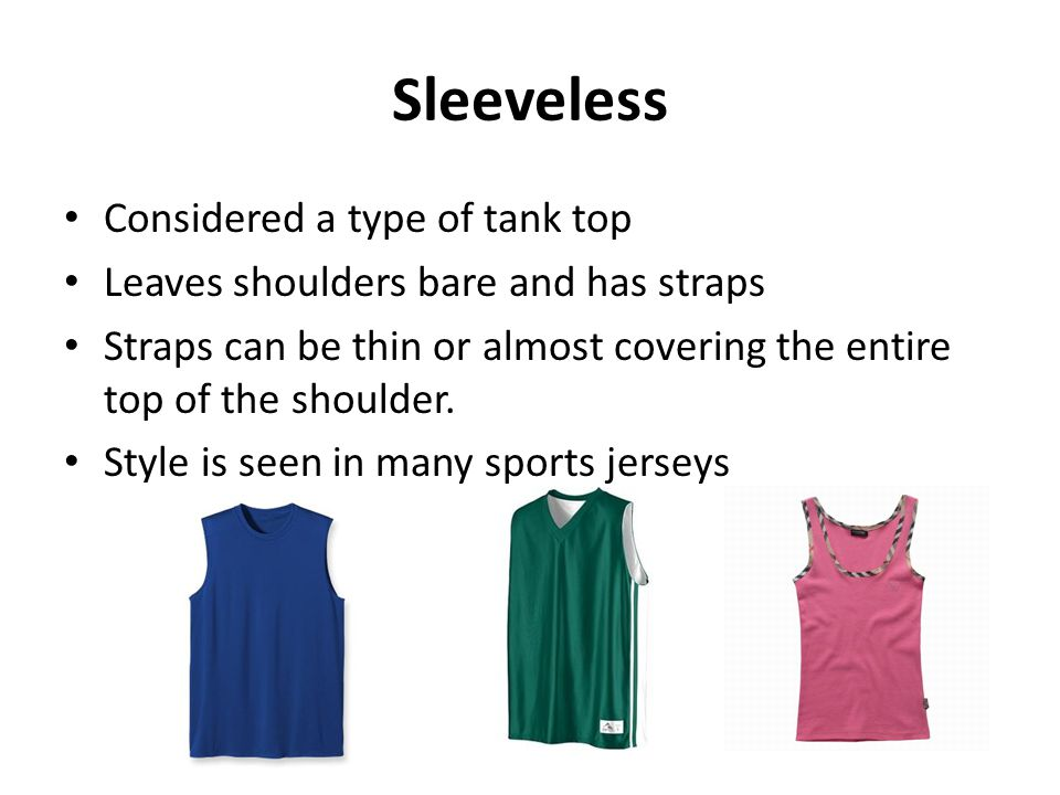 Sleeveless Considered a type of tank top