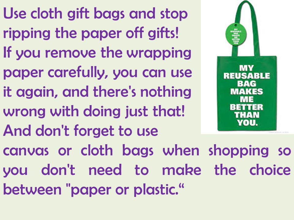Use cloth gift bags and stop