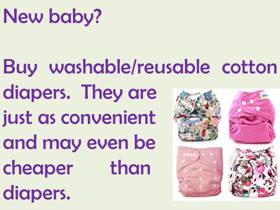 New baby. Buy washable/reusable cotton diapers. They are.