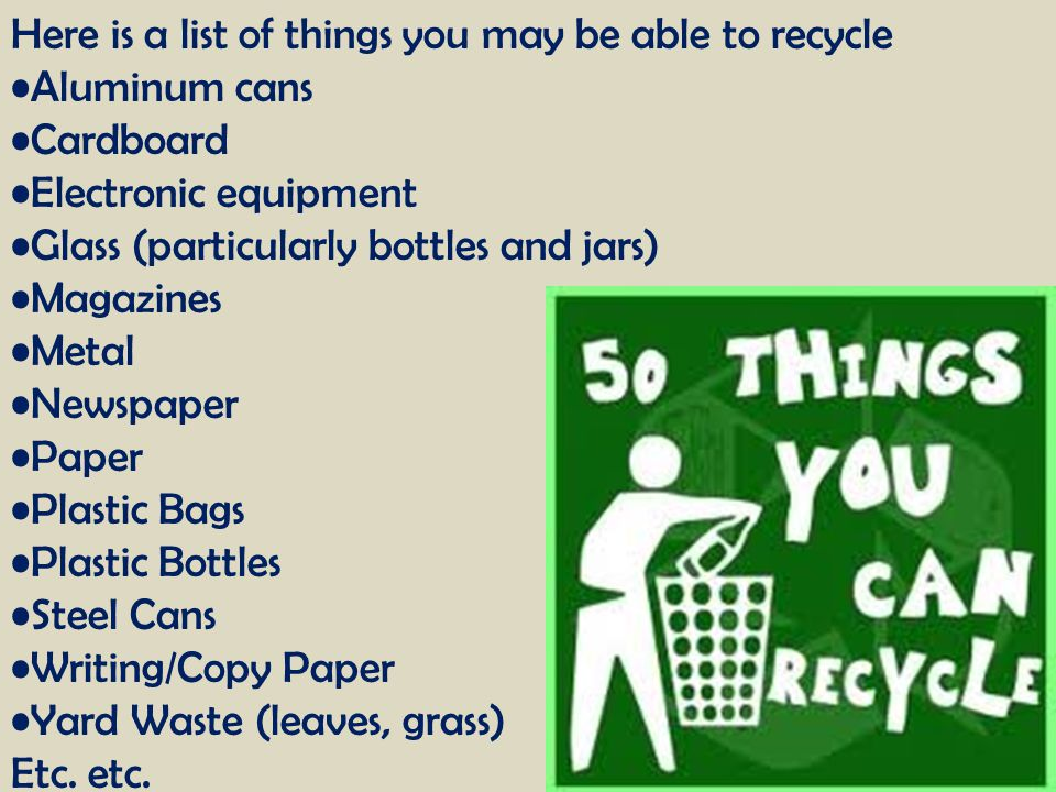 Here is a list of things you may be able to recycle