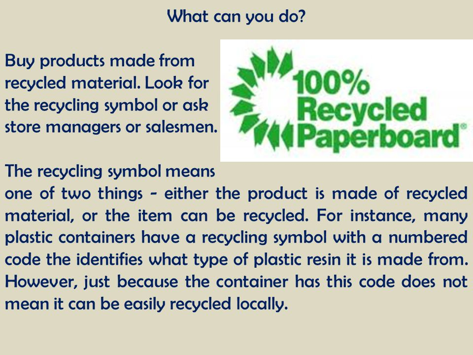 What can you do Buy products made from. recycled material. Look for. the recycling symbol or ask.