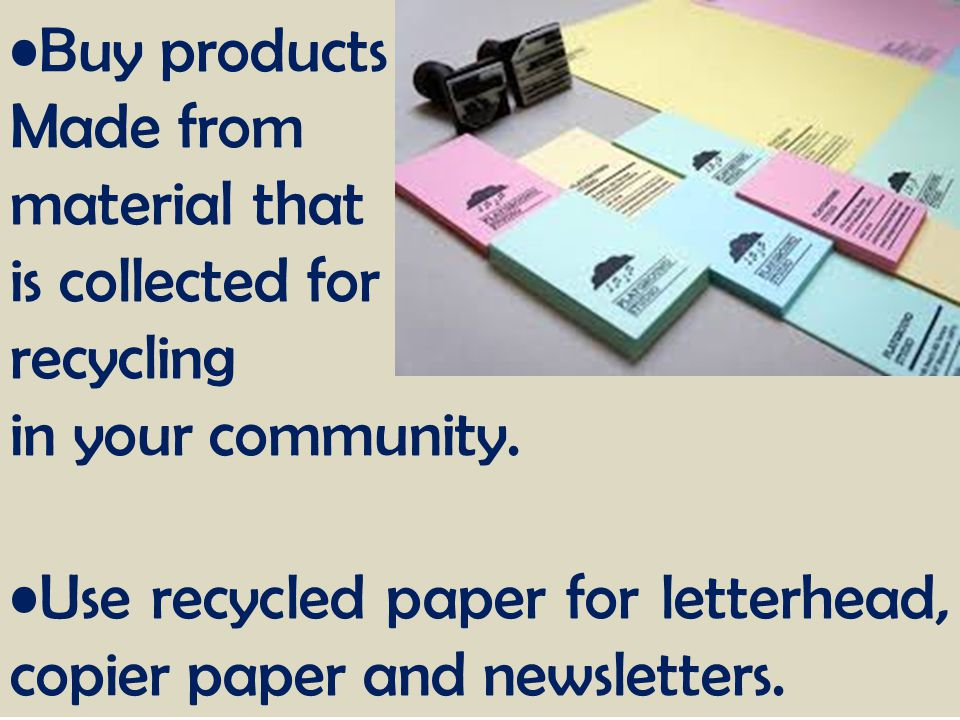 Buy products Made from. material that. is collected for. recycling. in your community.