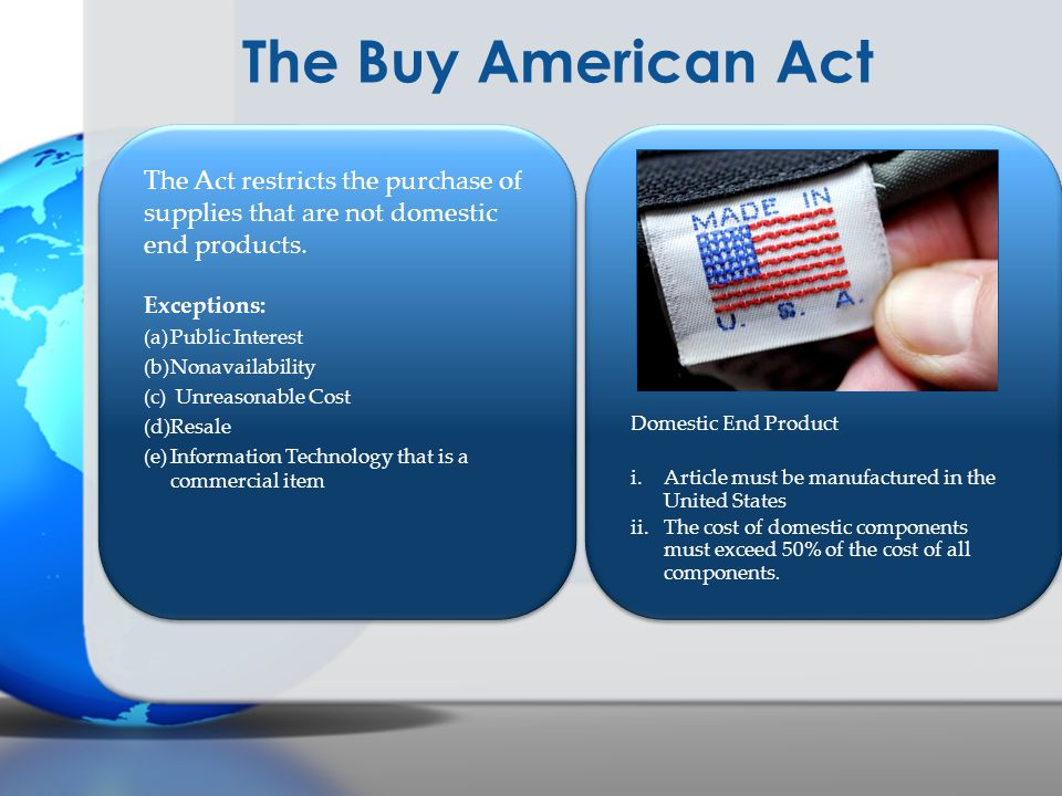 The Buy American Act Domestic End Product. Article must be manufactured in the United States.