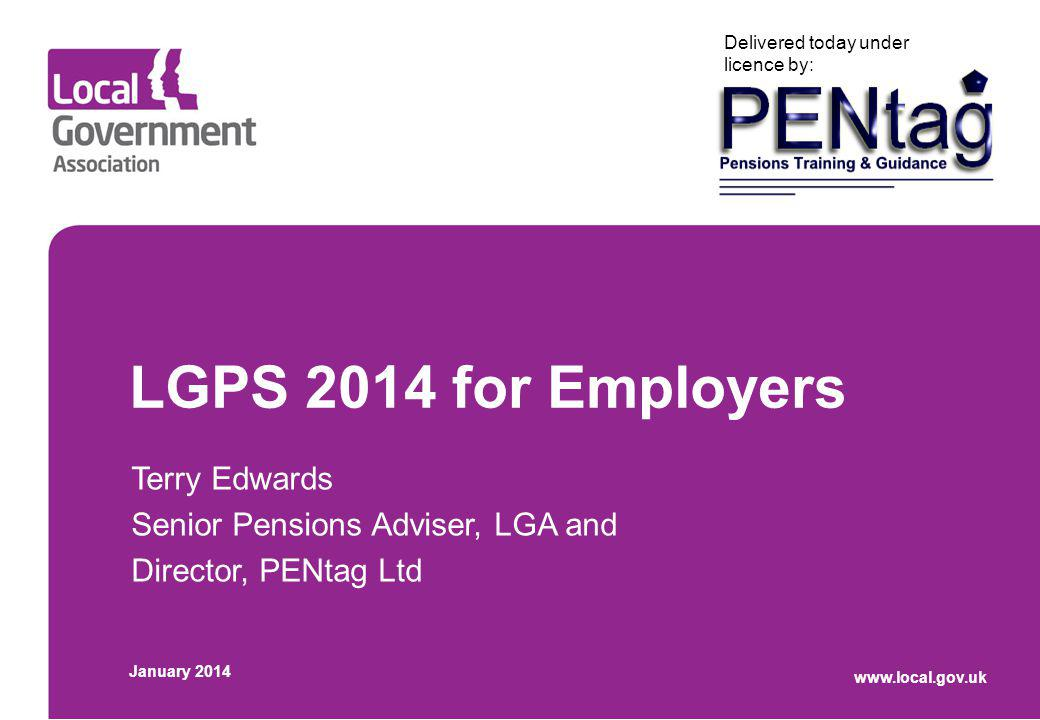 LGPS 2014 for Employers Terry Edwards Senior Pensions Adviser, LGA and