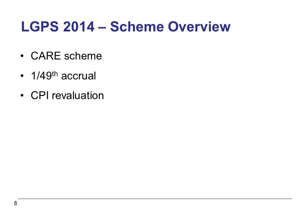 LGPS 2014 – Scheme Overview CARE scheme 1/49th accrual CPI revaluation