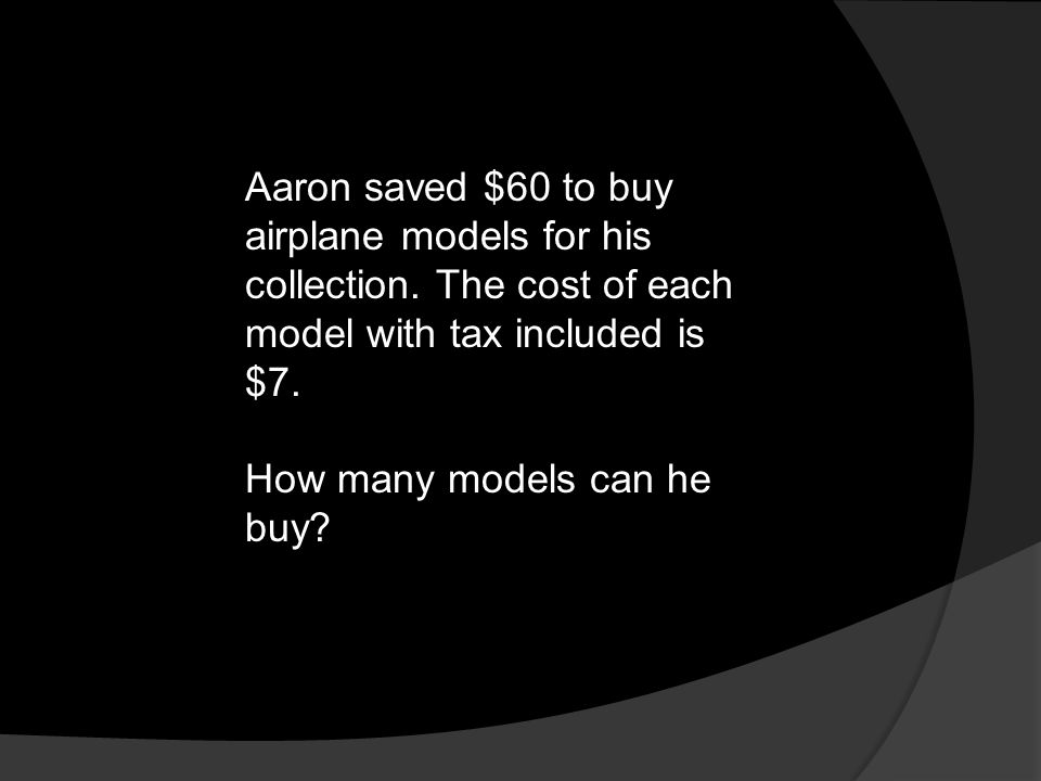 Aaron saved $60 to buy airplane models for his collection