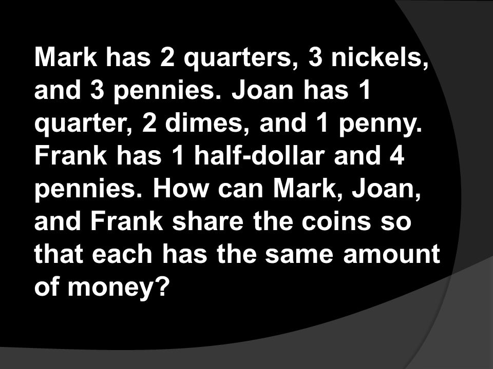 Mark has 2 quarters, 3 nickels, and 3 pennies