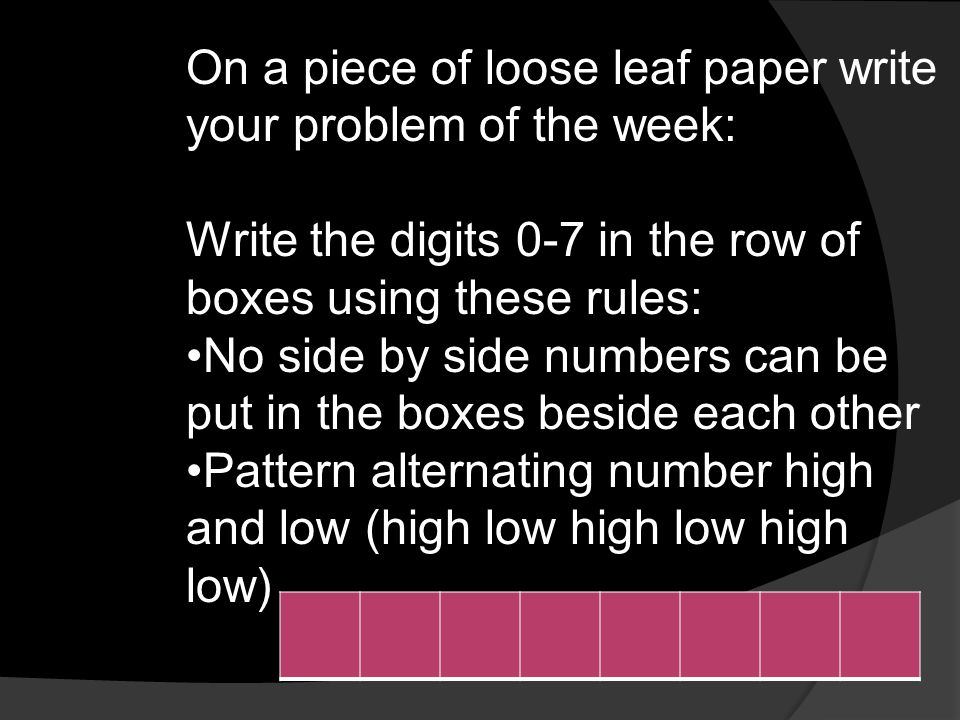 On a piece of loose leaf paper write your problem of the week: