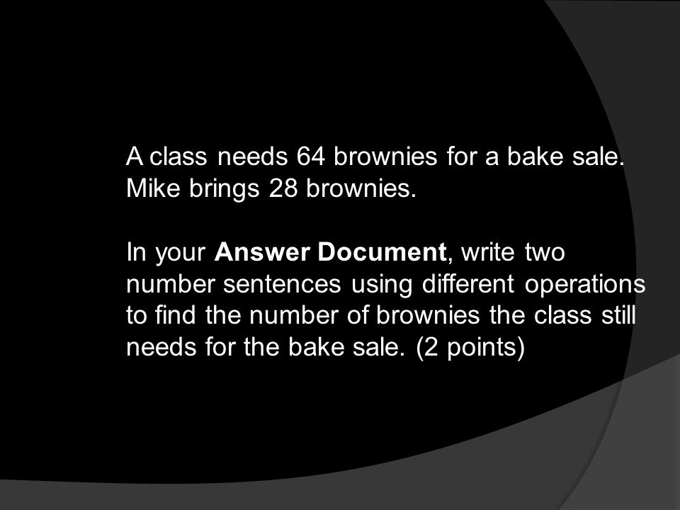 A class needs 64 brownies for a bake sale. Mike brings 28 brownies.