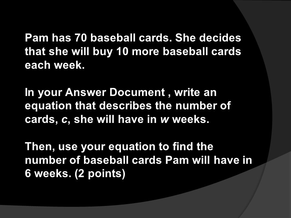 Pam has 70 baseball cards. She decides that she will buy 10 more baseball cards each week.