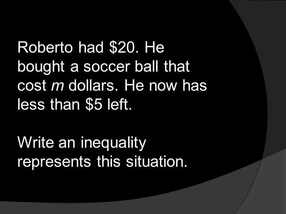 Roberto had $20. He bought a soccer ball that cost m dollars