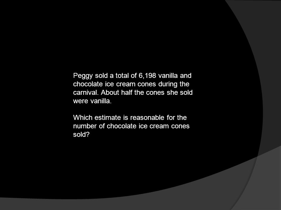 Peggy sold a total of 6,198 vanilla and chocolate ice cream cones during the carnival. About half the cones she sold were vanilla.